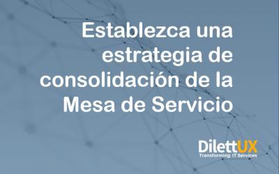 Establezca una estrategia de consolidación de la Mesa de Servicio