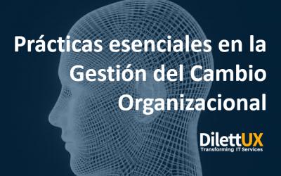 Prácticas esenciales en la Gestión del Cambio Organizacional