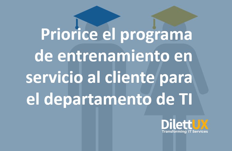 Priorice el programa de entrenamiento en servicio al cliente para el departamento de TI